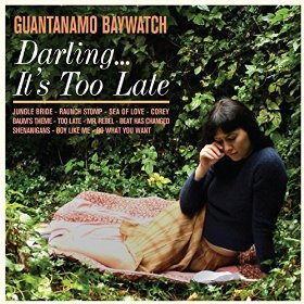 Guantanamo Baywatch - Darling...It's Too Late